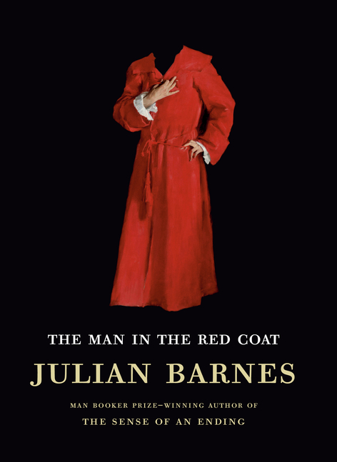The Man in the Red Coat. Julian Barnes