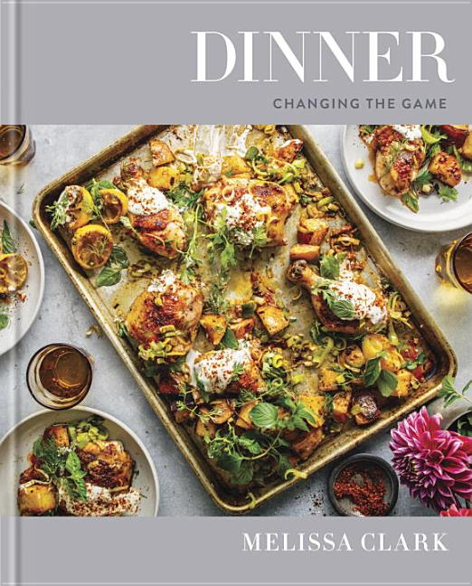 Dinner: Changing the Game: A Cookbook. Melissa Clark, Eric Wolfinger, Photographer