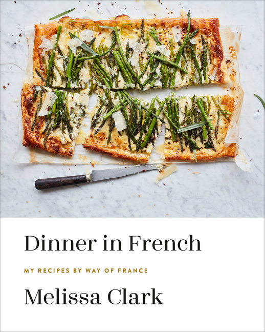 Dinner in French: My Recipes by Way of France: A Cookbook. Melissa Clark