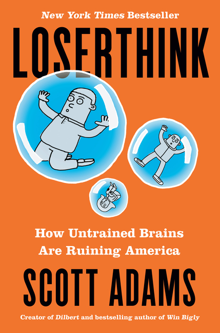 Loserthink: How Untrained Brains Are Ruining America. Scott Adams.