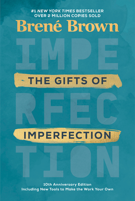 The Gifts of Imperfection: 10th Anniversary Edition: Features a New Foreword and Brand-New Tools....