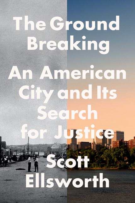 The Ground Breaking: An American City and Its Search for Justice. Scott Ellsworth.