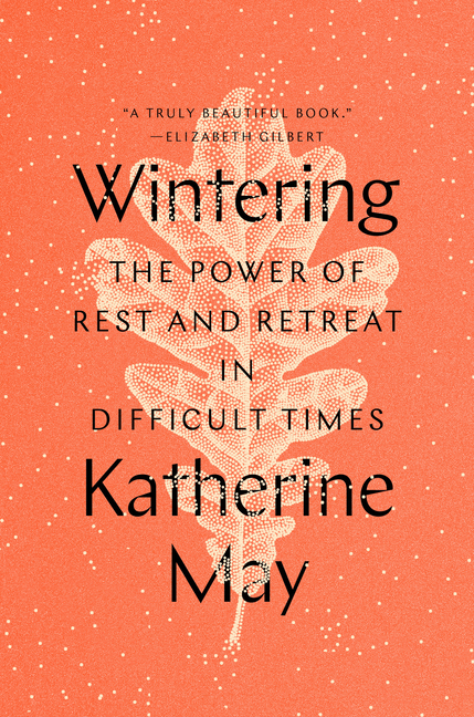 Wintering: The Power of Rest and Retreat in Difficult Times. Katherine May.