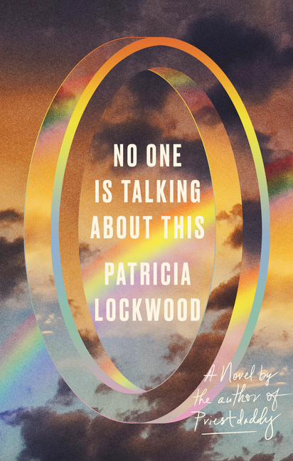 No One Is Talking about This. Patricia Lockwood.