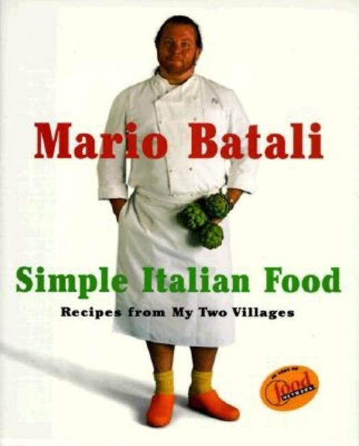 Mario Batali Simple Italian Food: Recipes from My Two Villages. Mario Batali