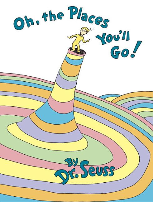 Oh, the Places You'll Go! Dr Seuss