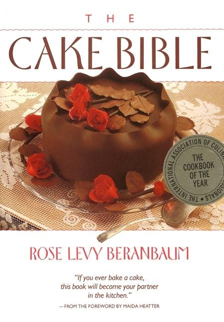 The Cake Bible. Rose Levy Beranbaum, Dean G. Bornstein