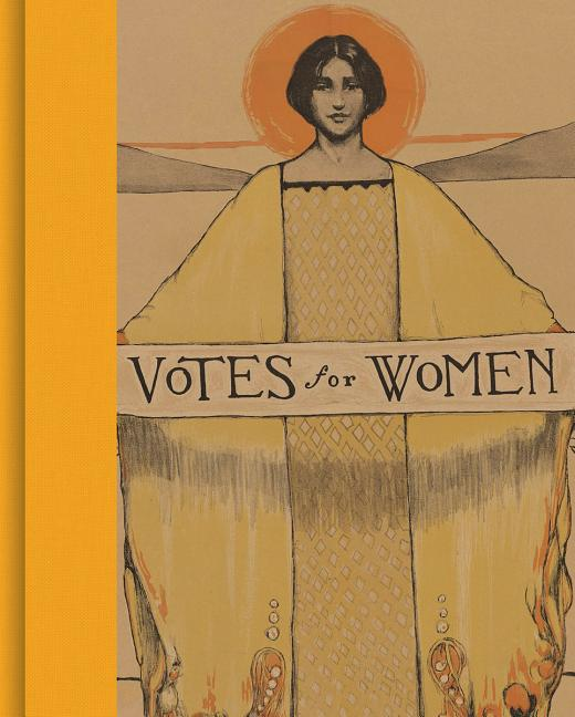 Votes for Women: A Portrait of Persistence. Kate Clarke Lemay, Susan Goodier, Lisa Tetrault,...