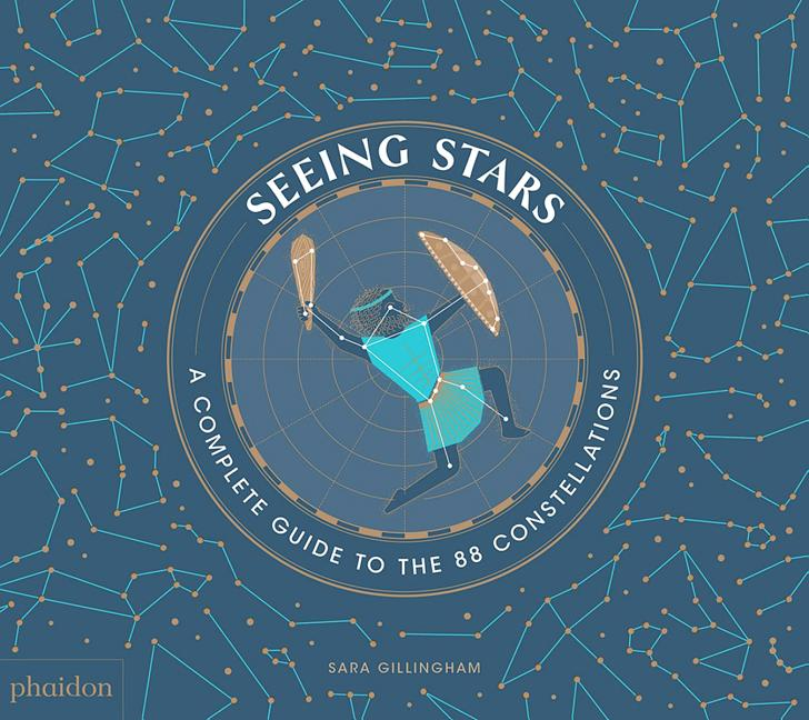 Seeing Stars: A Complete Guide to the 88 Constellations. Sara Gillingham, Artist.