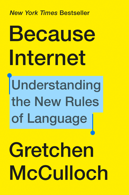 Because Internet: Understanding the New Rules of Language. Gretchen McCulloch