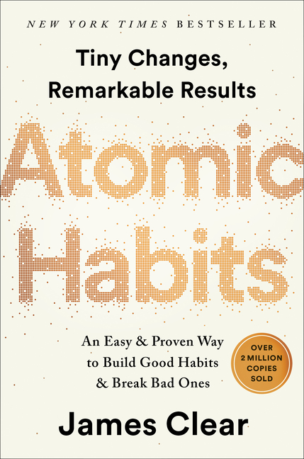 Atomic Habits: An Easy & Proven Way to Build Good Habits & Break Bad Ones. James Clear
