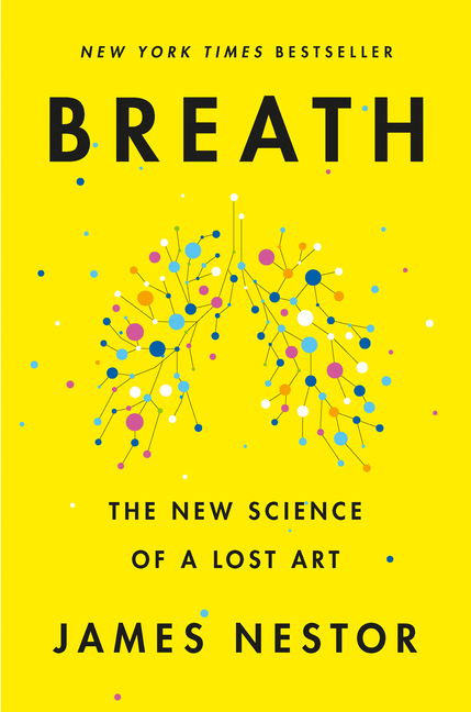 Breath: The New Science of a Lost Art. James Nestor