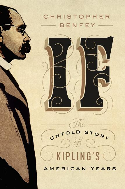 If: The Untold Story of Kipling's American Years. Christopher Benfey