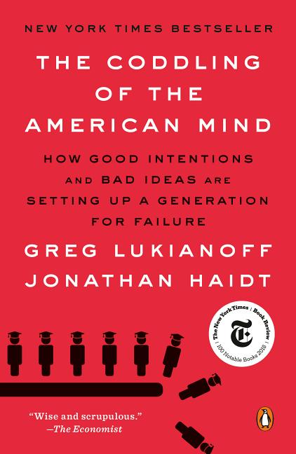 The Coddling of the American Mind: How Good Intentions and Bad Ideas Are Setting Up a Generation...