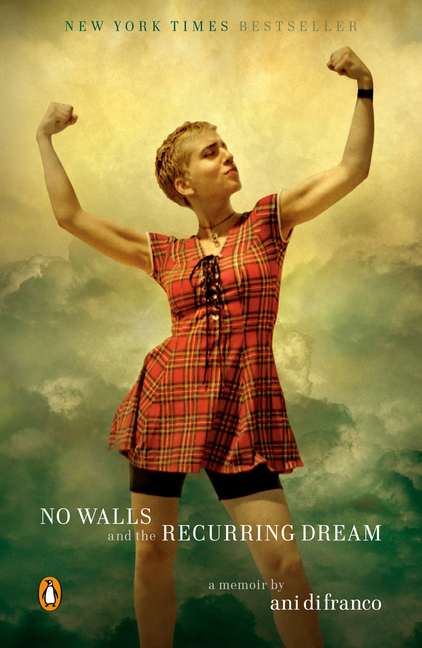 No Walls and the Recurring Dream: A Memoir. Ani Difranco