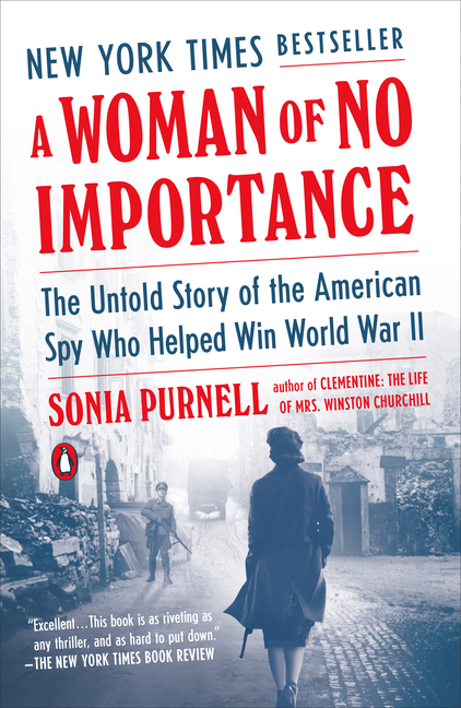 A Woman of No Importance: The Untold Story of the American Spy Who Helped Win World War II. Sonia...