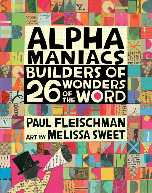 Alphamaniacs: Builders of 26 Wonders of the Word. Paul Fleischman, Melissa Sweet