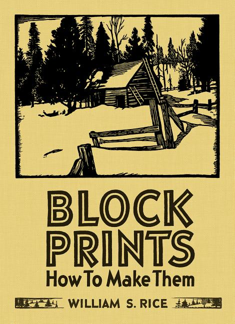 Block Prints: How to Make Them (A Vintage Reissue for the Mode). Martin F. Krause, William S....