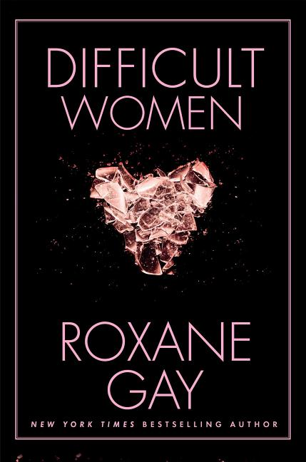 Difficult Women. Roxane Gay