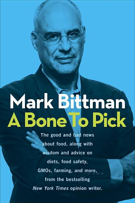 A Bone to Pick: The Good and Bad News about Food, with Wisdom and Advice on Diets, Food Safety,...