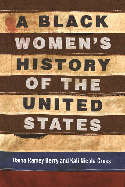 A Black Women's History of the United States. Daina Ramey Berry, Kali Nicole Gross