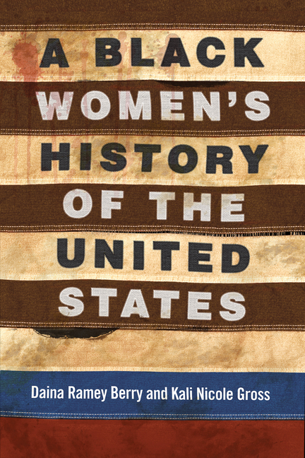 A Black Women's History of the United States. Daina Ramey Berry, Kali Nicole Gross.