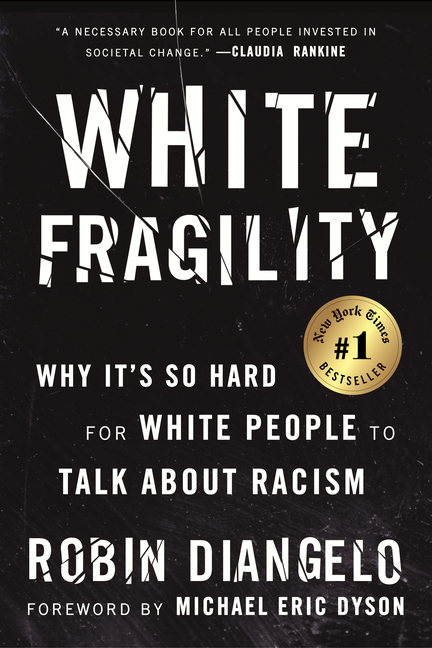 White Fragility: Why It's So Hard for White People to Talk about Racism. Robin Diangelo, Michael...