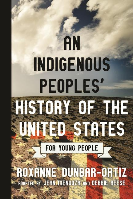 An Indigenous Peoples' History of the United States for Young People. Roxanne Dunbar-Ortiz, Jean...