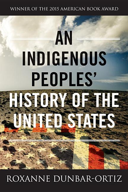 An Indigenous Peoples' History of the United States. Roxanne Dunbar-Ortiz.