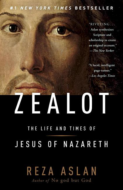 Zealot: The Life and Times of Jesus of Nazareth. Reza Aslan.