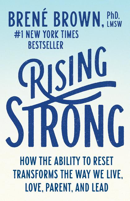 Rising Strong: How the Ability to Reset Transforms the Way We Live, Love, Parent, and Lead....