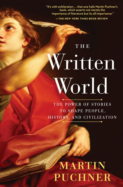 The Written World: The Power of Stories to Shape People, History, and Civilization. Martin Puchner