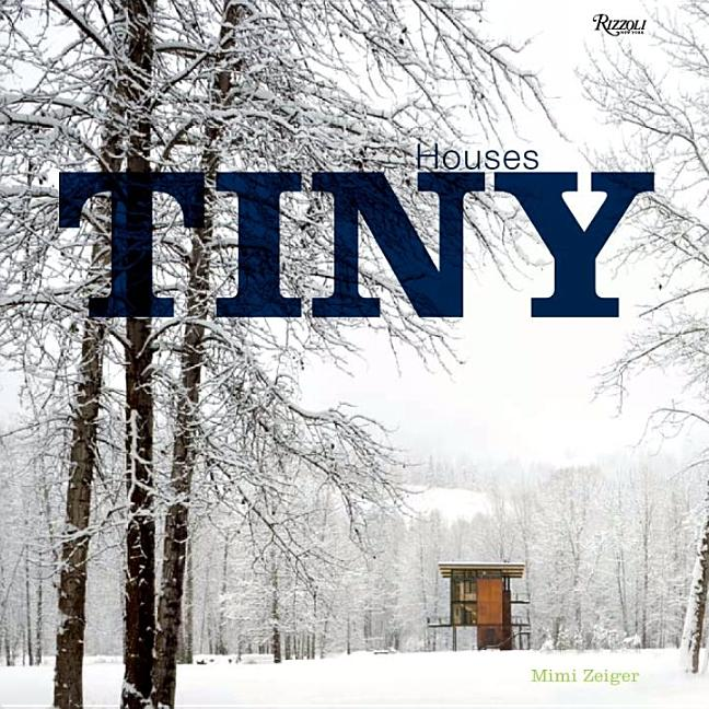 Tiny Houses. Mimi Zeiger