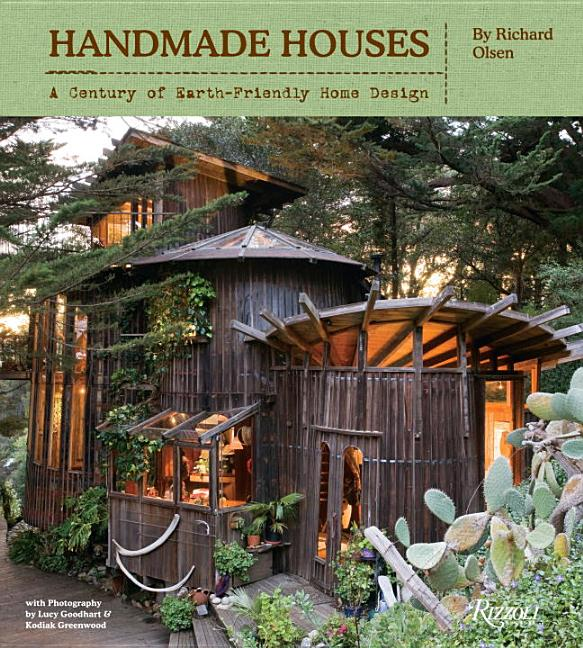 Handmade Houses: A Century of Earth-Friendly Home Design. Richard Olsen, Lucy Goodhart, Kodiak...