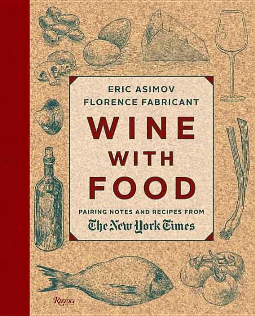 Wine with Food: Pairing Notes and Recipes from the New York Times. Eric Asimov, Florence Fabricant