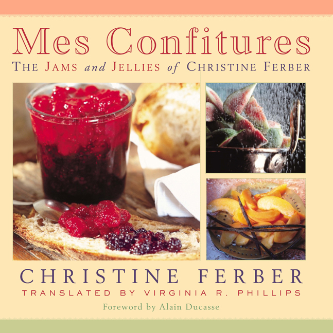 Mes Confitures: The Jams and Jellies of Christine Ferber. Christine Ferber