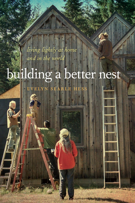 Building a Better Nest: Living Lightly at Home and in the World. Evelyn Searle Hess