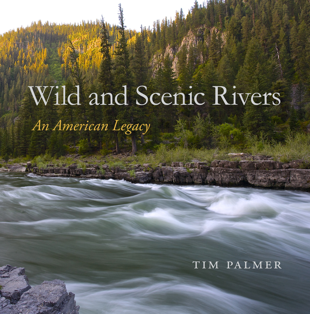 Wild and Scenic Rivers: An American Legacy. Tim Palmer