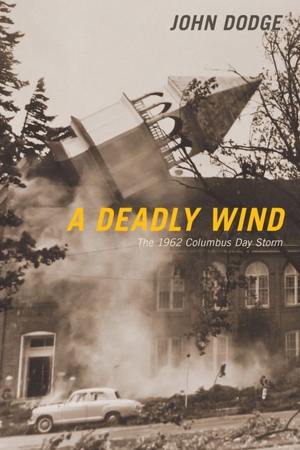 A Deadly Wind: The 1962 Columbus Day Storm. John Dodge