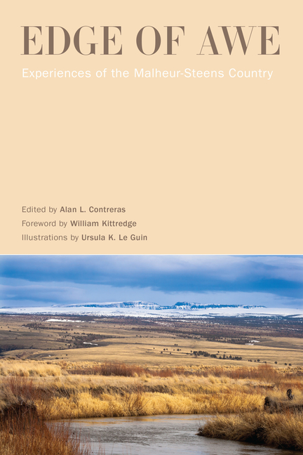 Edge of Awe: Experiences of the Malheur-Steens Country. Alan L. Contreras, Ursula K. Le Guin,...