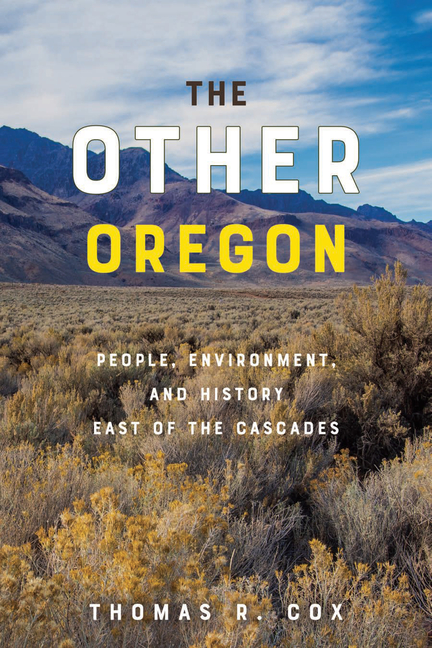The Other Oregon: People, Environment, and History East of the Cascades. Thomas R. Cox