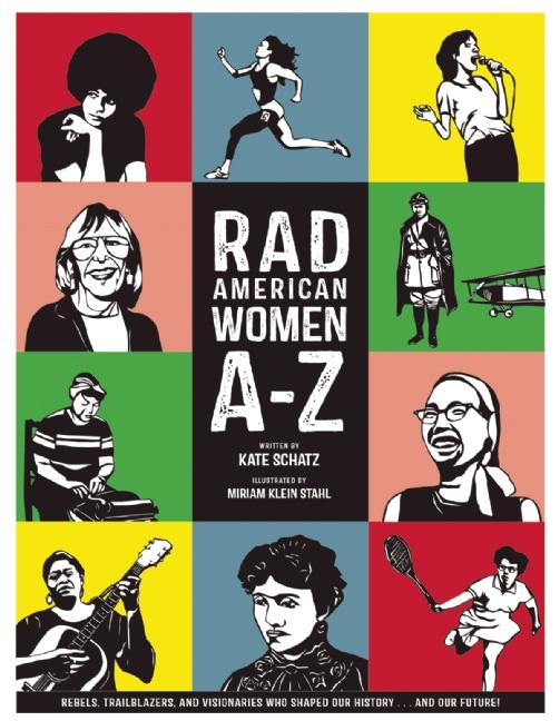 Rad American Women A-Z: Rebels, Trailblazers, and Visionaries Who Shaped Our History . . . and...