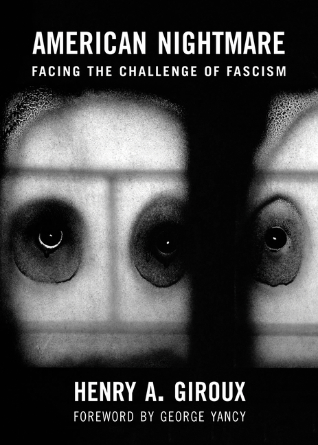 American Nightmare: Facing the Challenge of Fascism. Henry A. Giroux, George Yancy