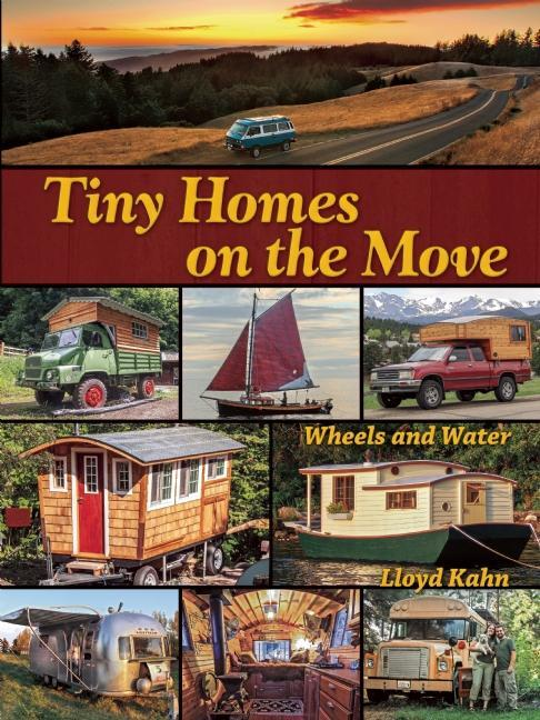 Tiny Homes on the Move: Wheels and Water. Lloyd Kahn