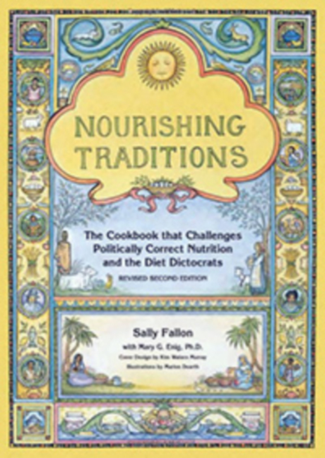 Nourishing Traditions: The Cookbook That Challenges Politically Correct Nutrition and the Diet...