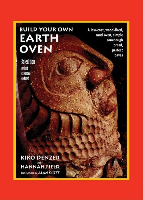 Build Your Own Earth Oven: A Low-Cost Wood-Fired Mud Oven, Simple Sourdough Bread, Perfect...