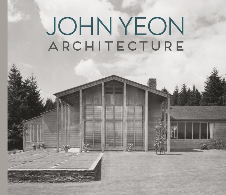 John Yeon Architecture: Building in the Pacific Northwest. Randy Gragg, Brian Ferriso, Barry...