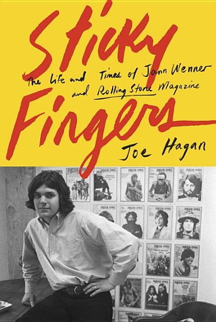 Sticky Fingers: The Life and Times of Jann Wenner and Rolling Stone Magazine. Joe Hagan
