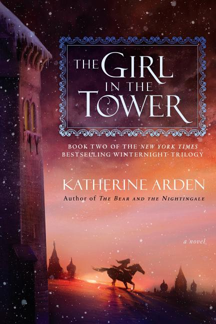 The Girl in the Tower. Katherine Arden