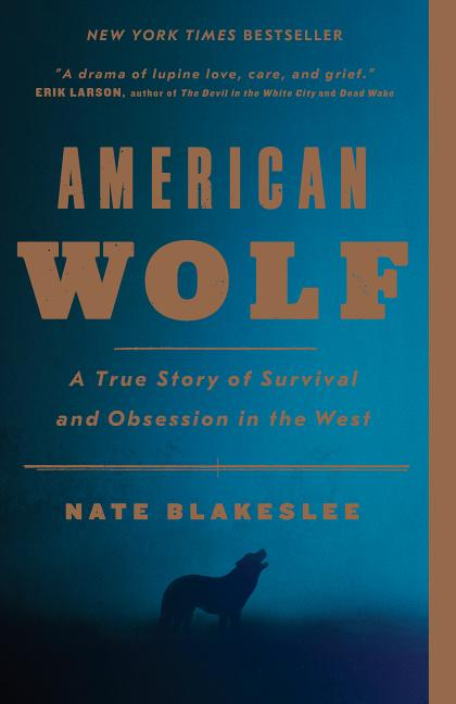 American Wolf: A True Story of Survival and Obsession in the West. Nate Blakeslee